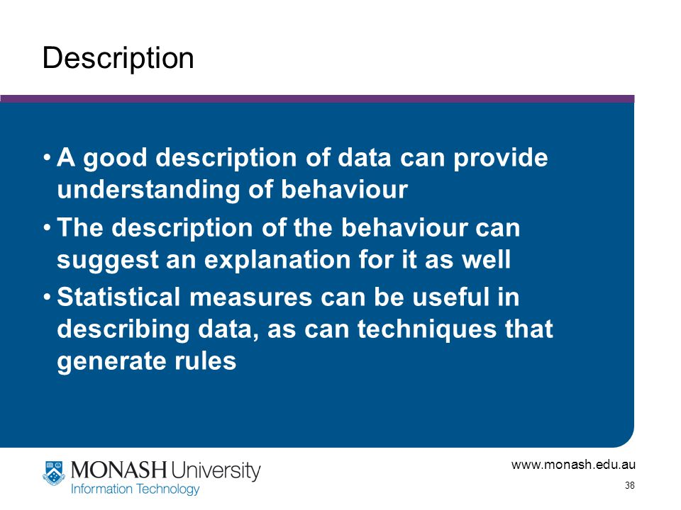 Description A good description of data can provide understanding of behaviour.