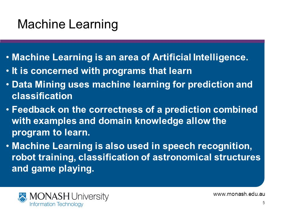 Machine Learning Machine Learning is an area of Artificial Intelligence. It is concerned with programs that learn.