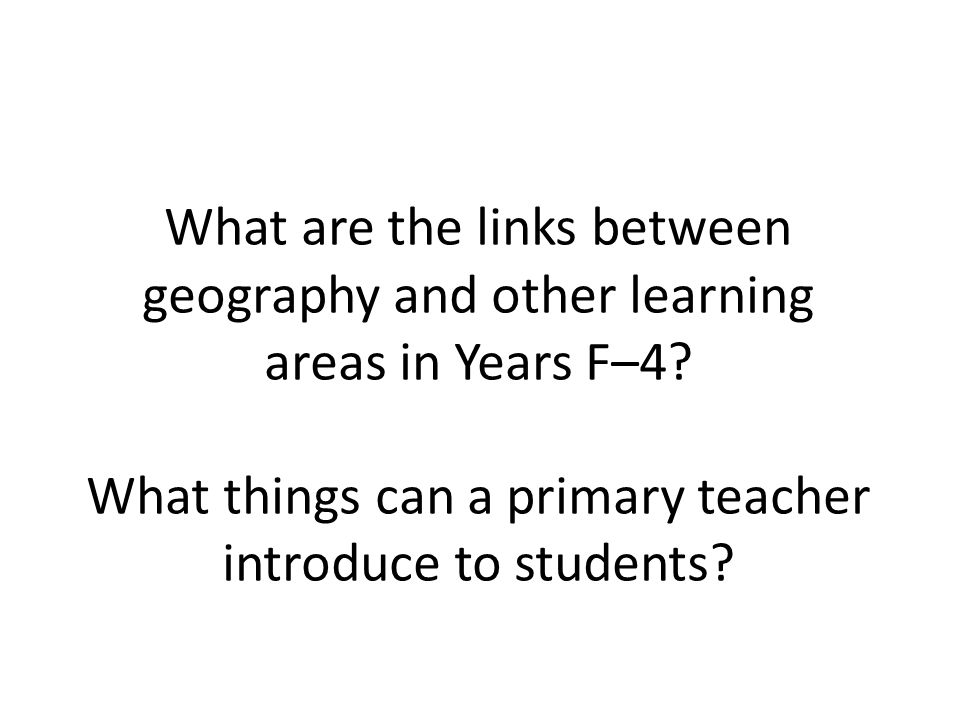 What are the links between geography and other learning areas in Years F–4.