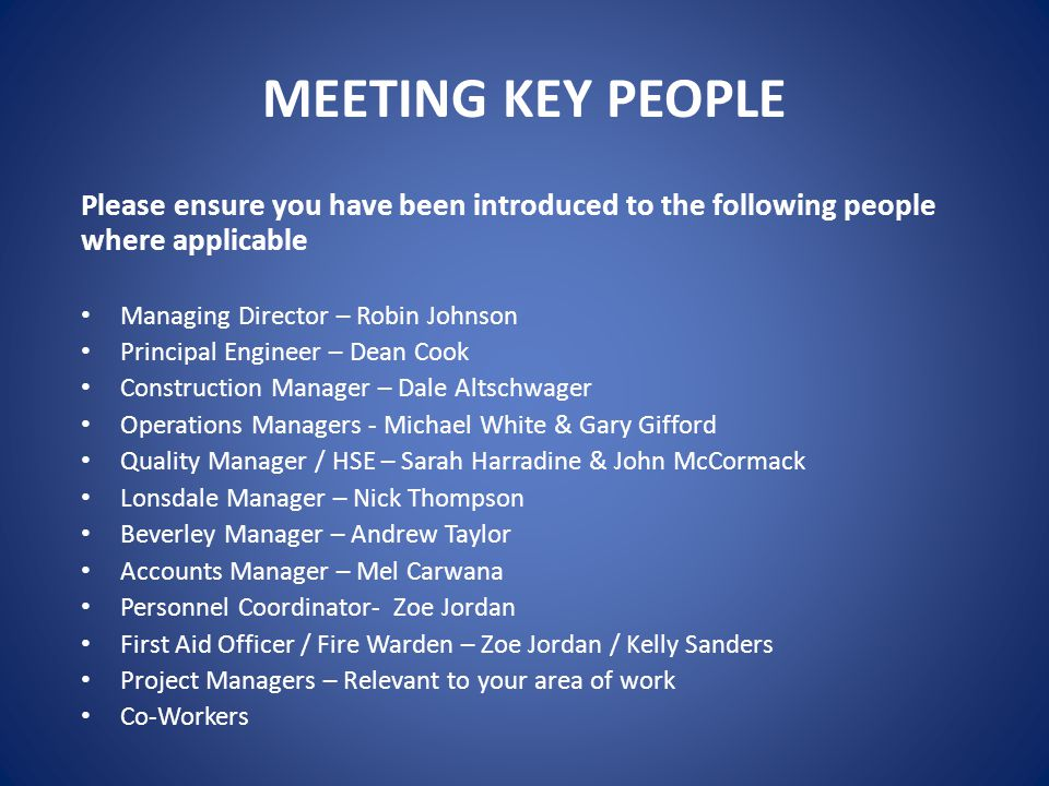 MEETING KEY PEOPLE Please ensure you have been introduced to the following people where applicable.