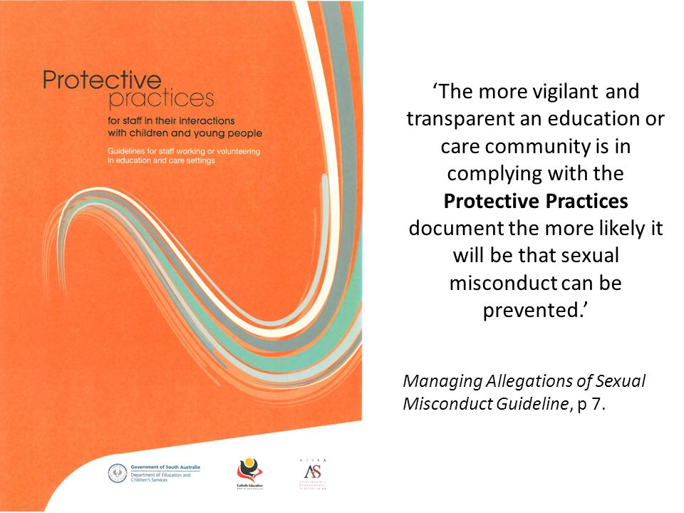 'The more vigilant and transparent an education or care community is in complying with the Protective Practices document the more likely it will be that sexual misconduct can be prevented.'