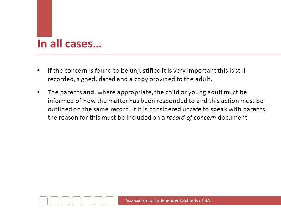 In all cases… If the concern is found to be unjustified it is very important this is still recorded, signed, dated and a copy provided to the adult.