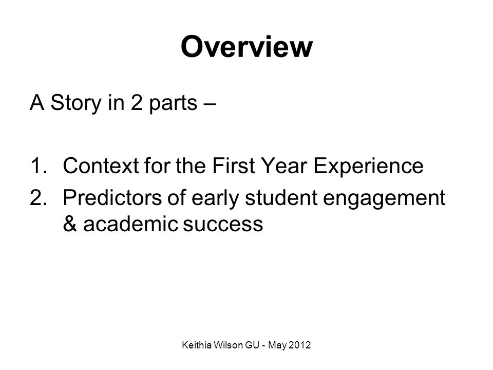 Overview A Story in 2 parts – Context for the First Year Experience