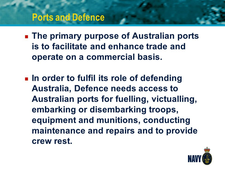 Ports and Defence The primary purpose of Australian ports is to facilitate and enhance trade and operate on a commercial basis.