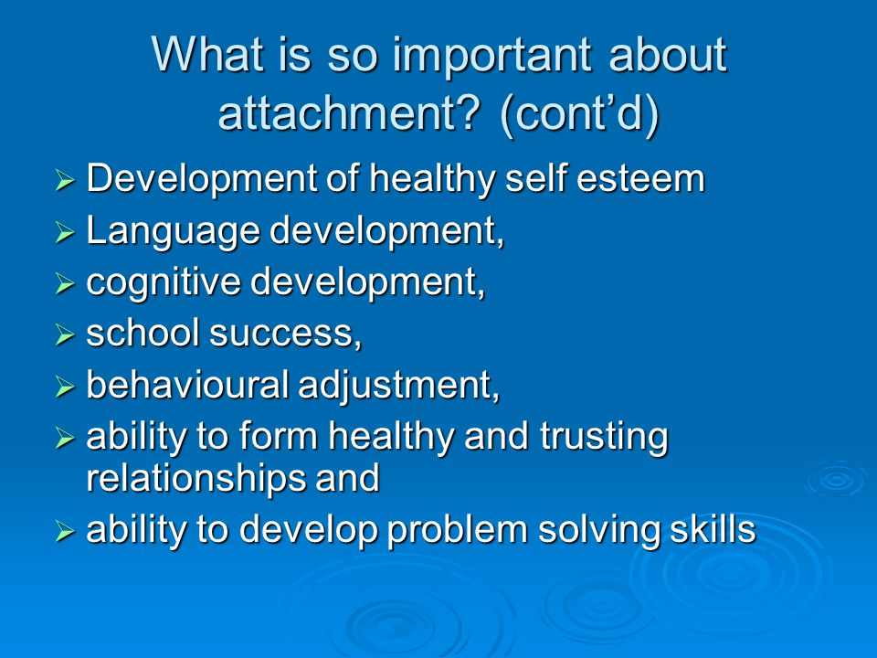 What is so important about attachment (cont'd)