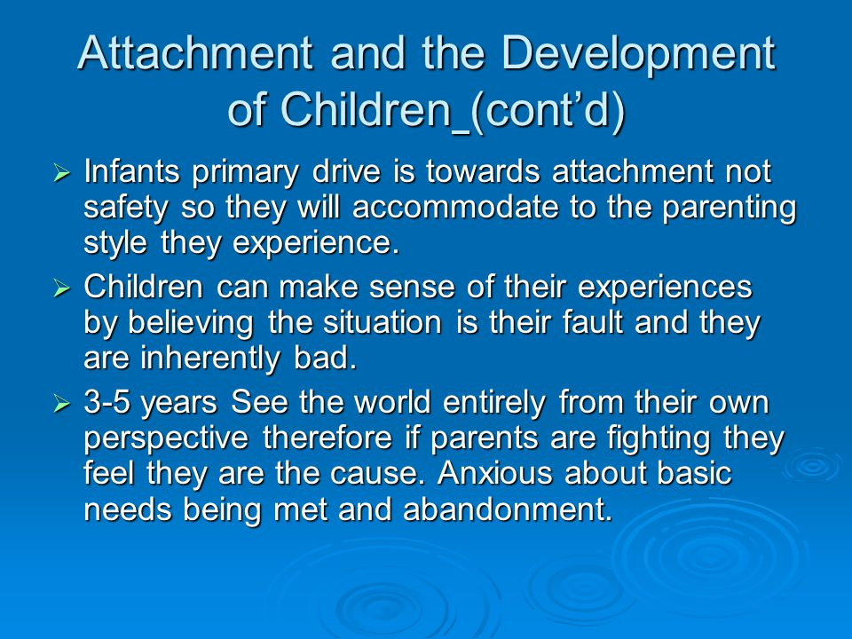 Attachment and the Development of Children (cont'd)
