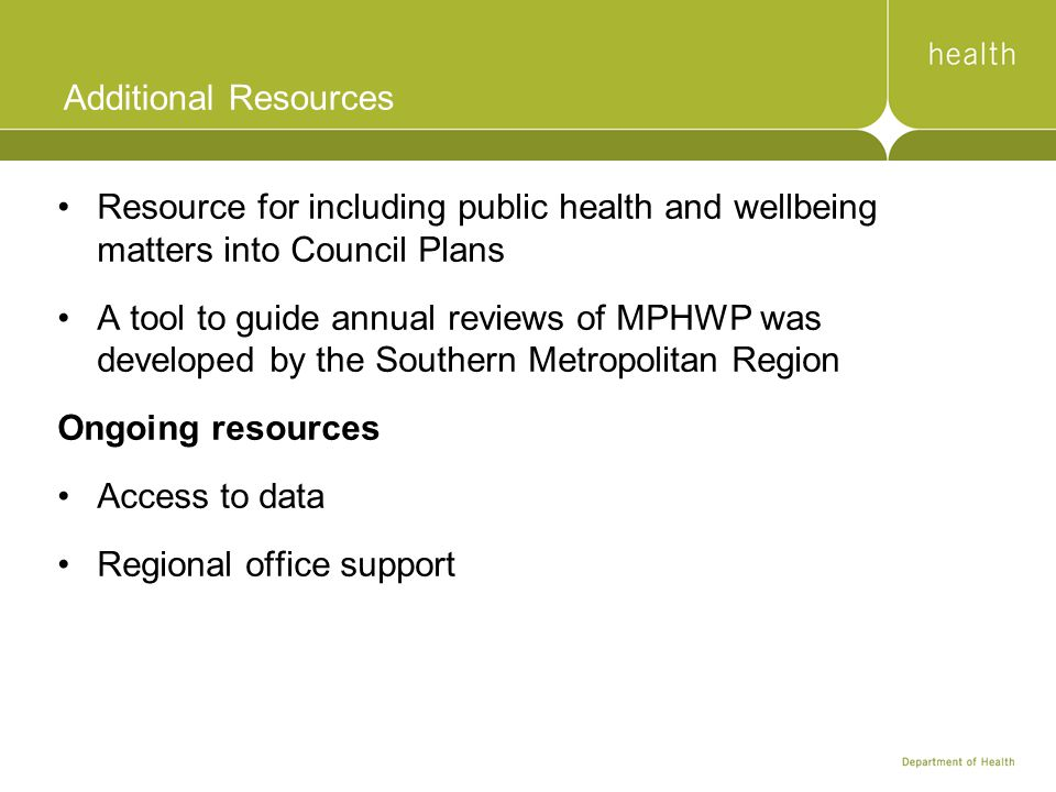 Additional Resources Resource for including public health and wellbeing matters into Council Plans.
