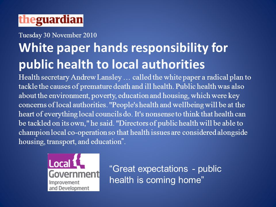 Tuesday 30 November 2010 White paper hands responsibility for public health to local authorities.