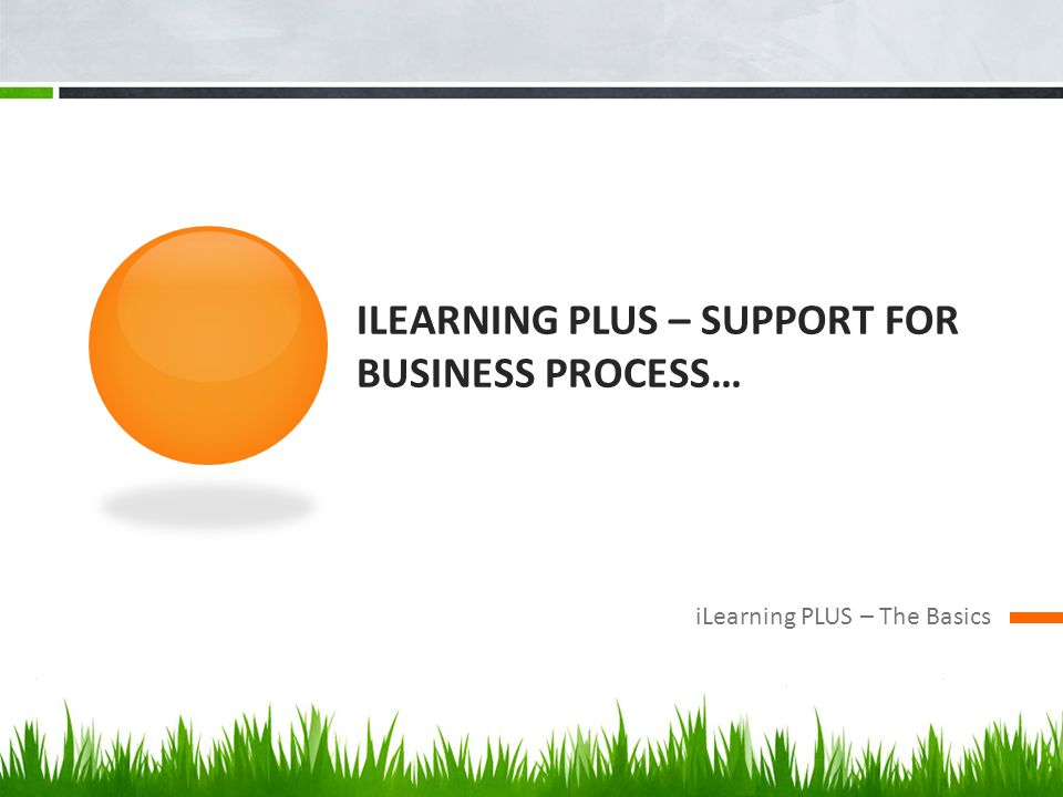 iLearning PLUS – SuPPORT for business process…