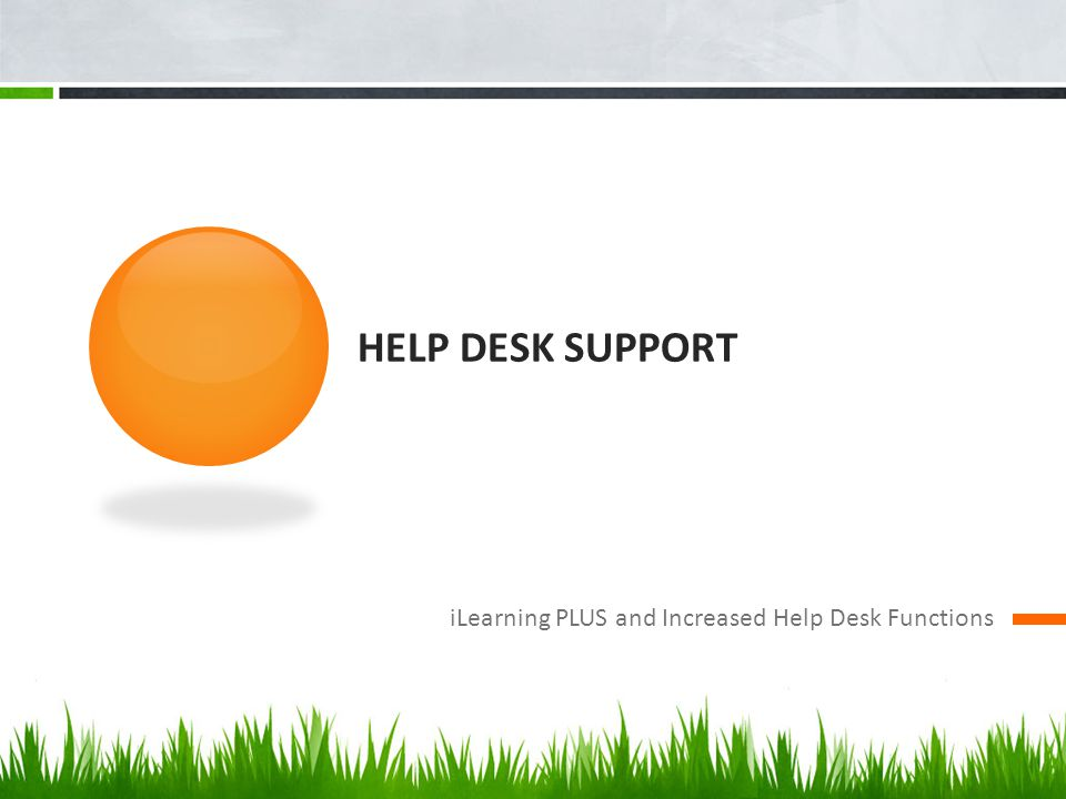 Help Desk Support iLearning PLUS and Increased Help Desk Functions