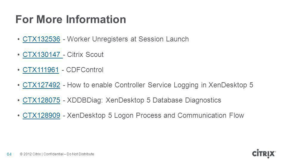 For More Information CTX132536 - Worker Unregisters at Session Launch