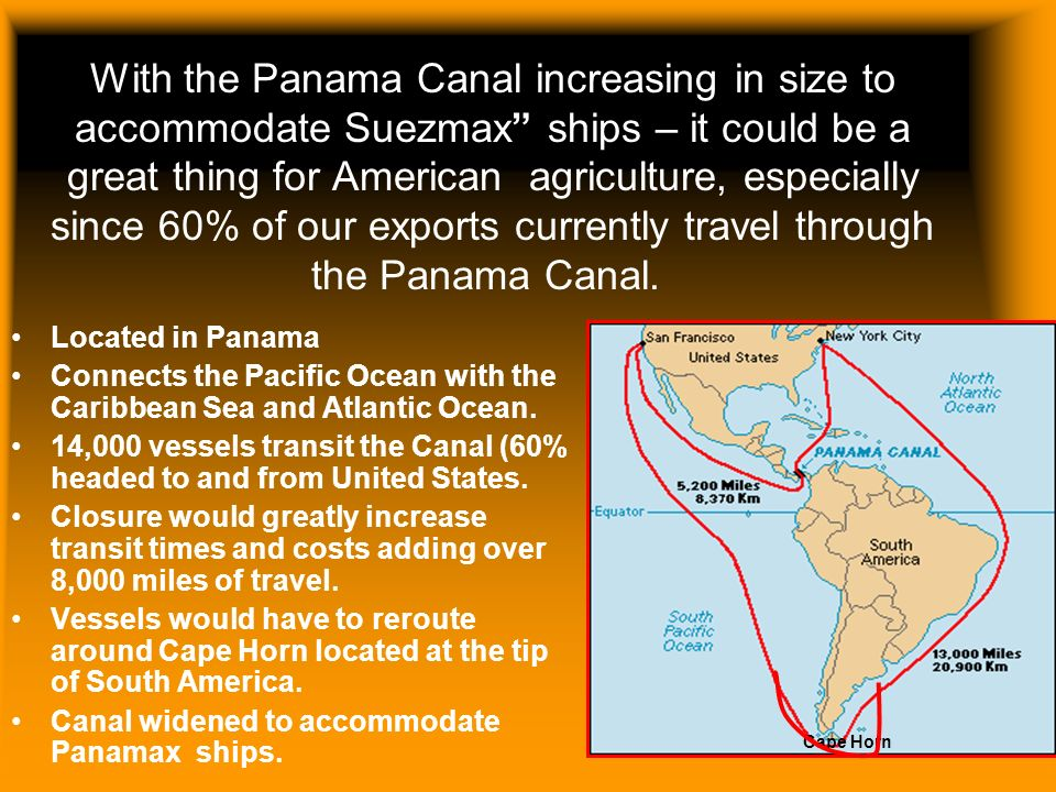 With the Panama Canal increasing in size to accommodate Suezmax ships – it could be a great thing for American agriculture, especially since 60% of our exports currently travel through the Panama Canal.