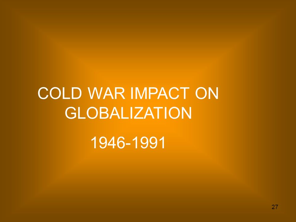 COLD WAR IMPACT ON GLOBALIZATION