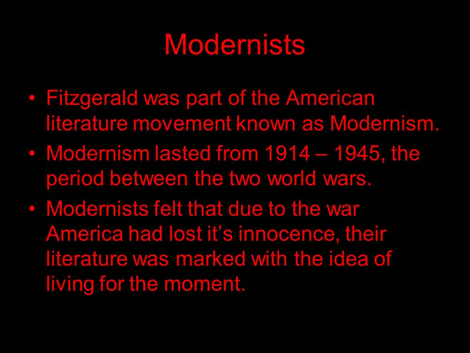 Modernists Fitzgerald was part of the American literature movement known as Modernism.