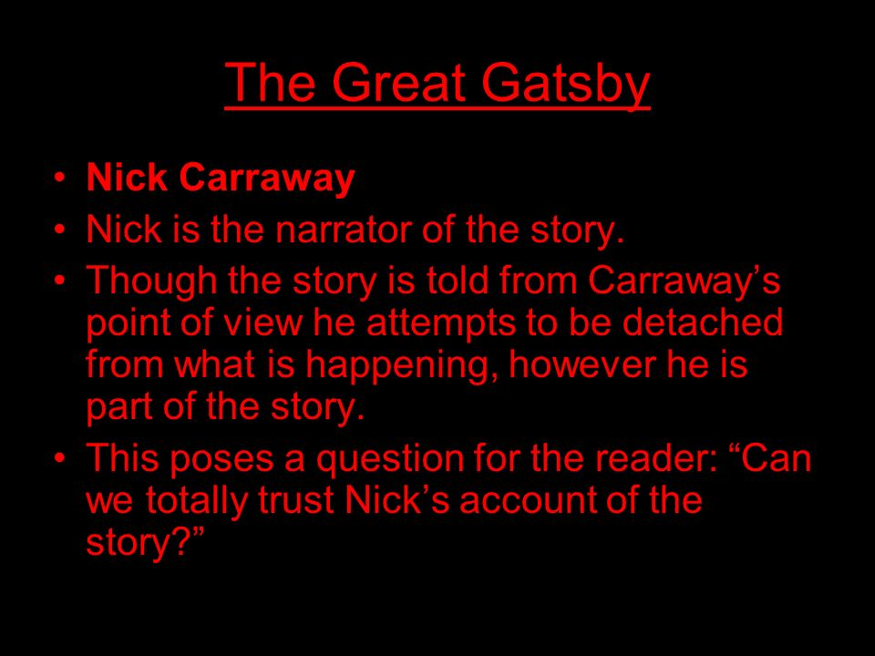 The Great Gatsby Nick Carraway Nick is the narrator of the story.
