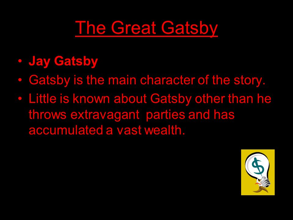 The Great Gatsby Jay Gatsby Gatsby is the main character of the story.