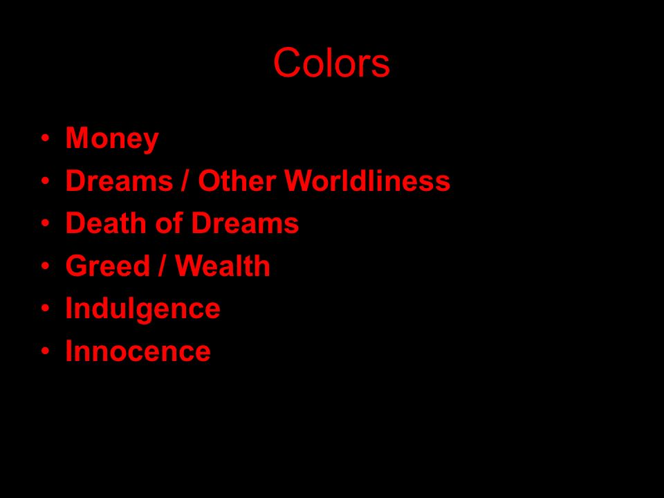 Colors Money Dreams / Other Worldliness Death of Dreams Greed / Wealth
