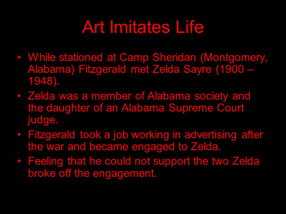 Art Imitates Life While stationed at Camp Sheridan (Montgomery, Alabama) Fitzgerald met Zelda Sayre (1900 – 1948).