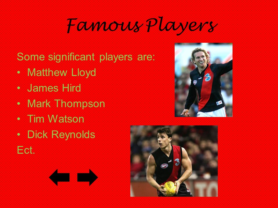 Famous Players Some significant players are: Matthew Lloyd James Hird
