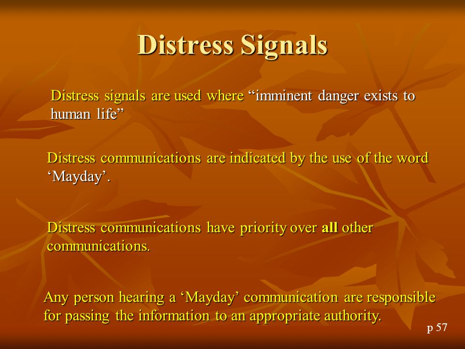 Distress Signals Distress signals are used where imminent danger exists to human life