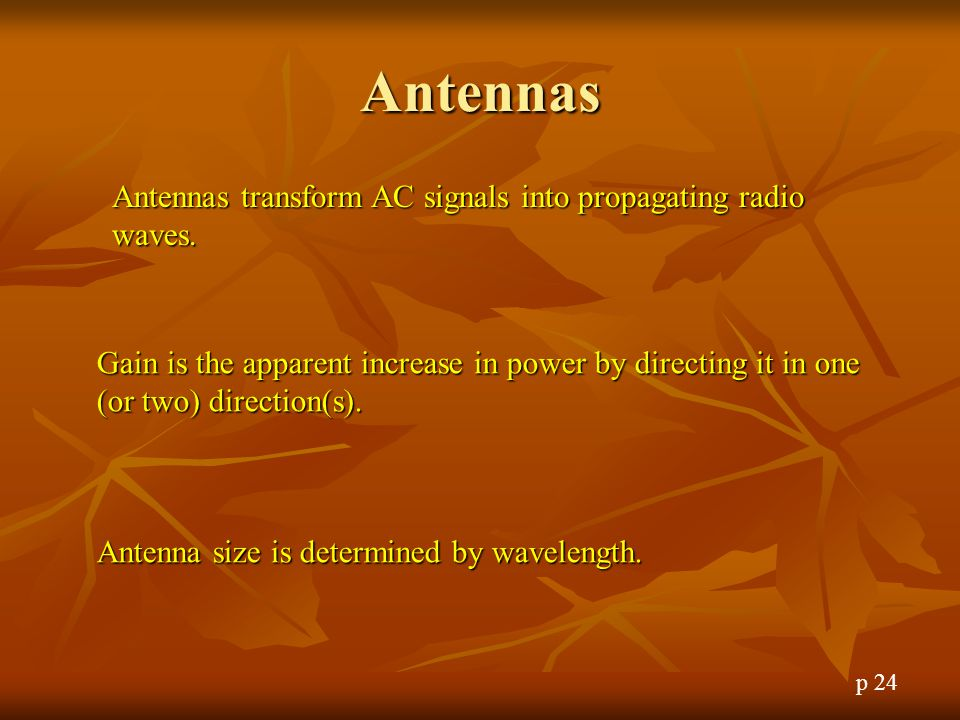 Antennas Antennas transform AC signals into propagating radio waves.