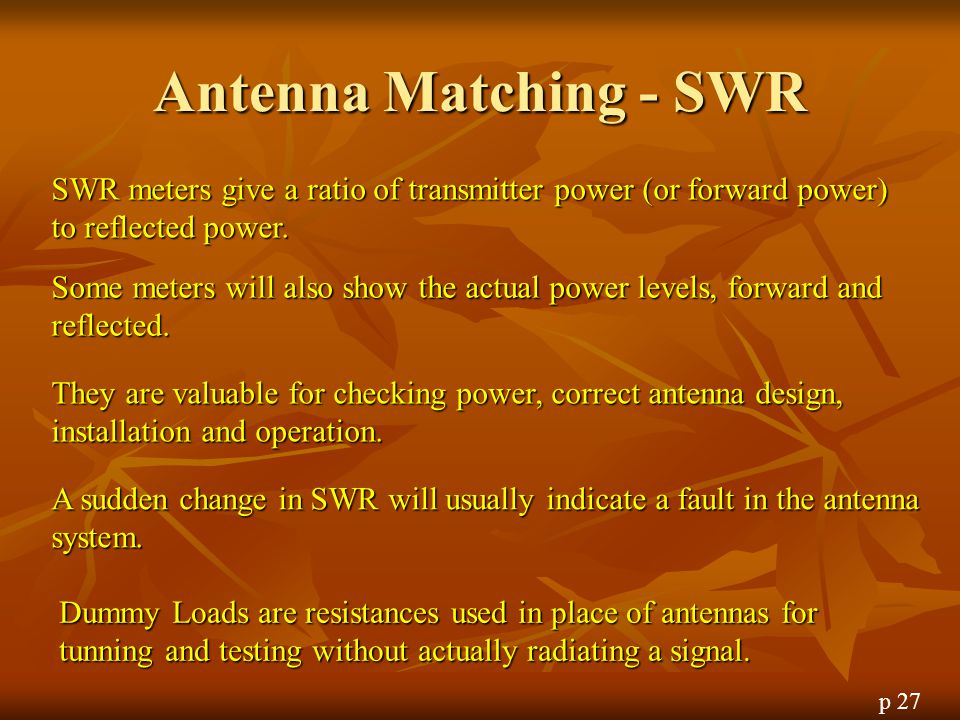 Antenna Matching - SWR SWR meters give a ratio of transmitter power (or forward power) to reflected power.