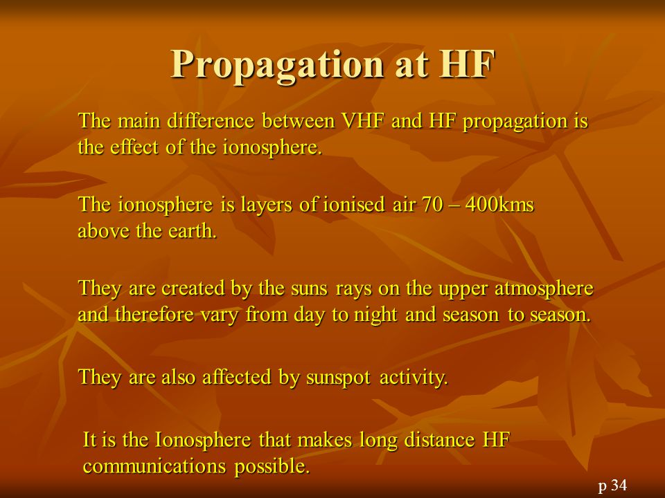 Propagation at HF The main difference between VHF and HF propagation is the effect of the ionosphere.
