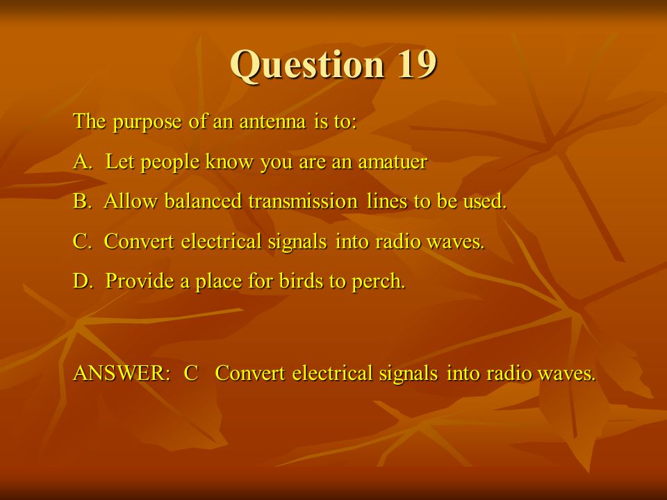 Question 19 The purpose of an antenna is to: