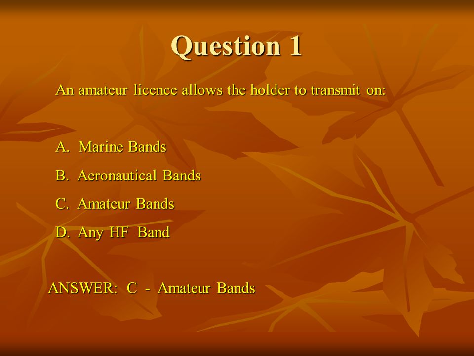 Question 1 An amateur licence allows the holder to transmit on: