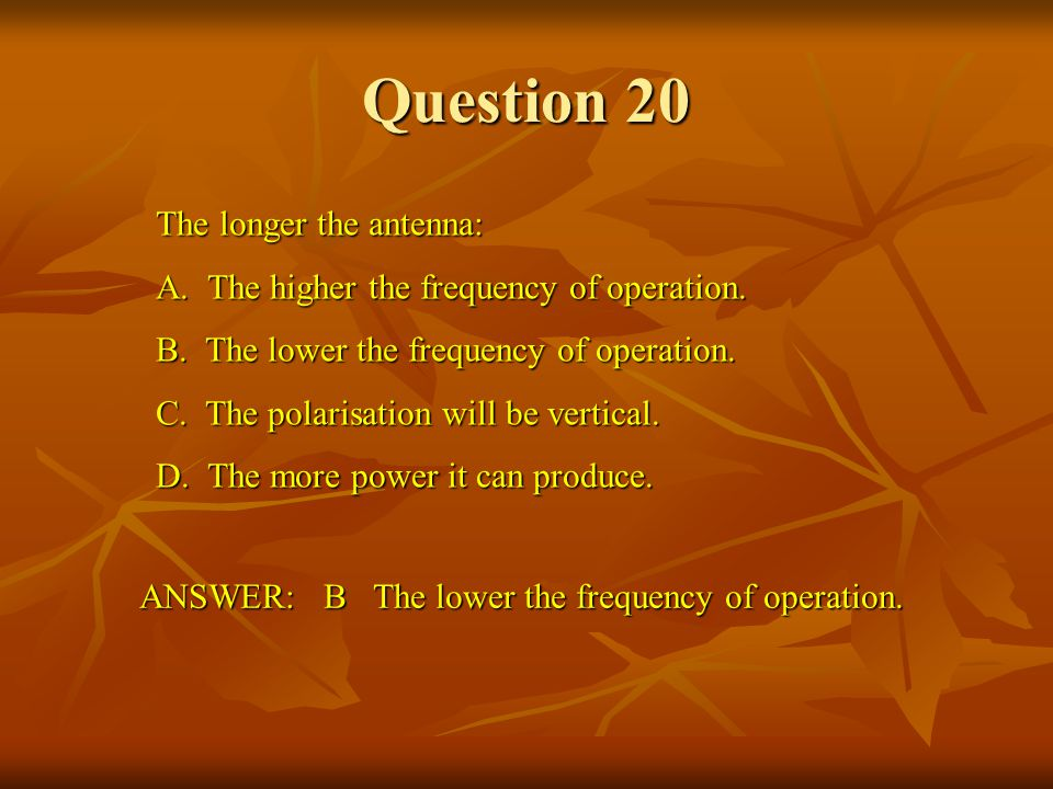 Question 20 The longer the antenna:
