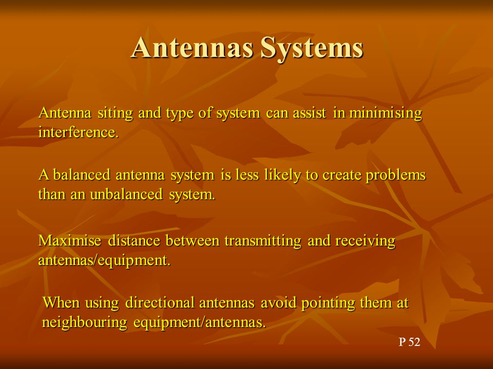 Antennas Systems Antenna siting and type of system can assist in minimising interference.