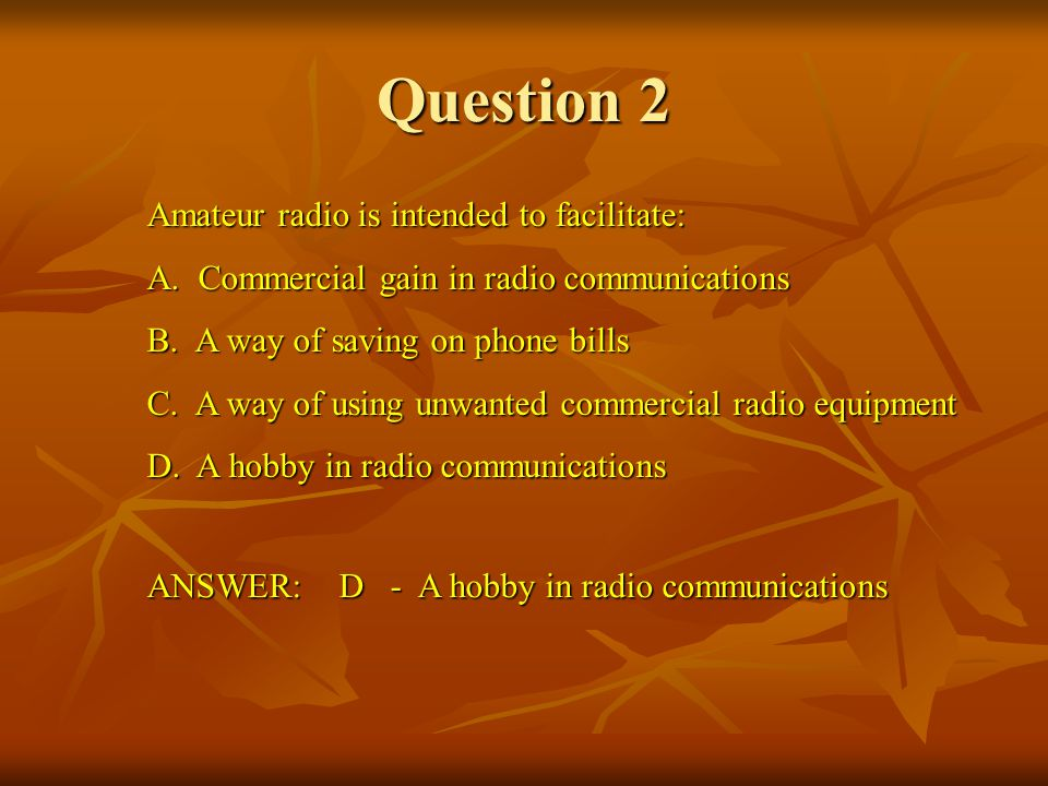 Question 2 Amateur radio is intended to facilitate: