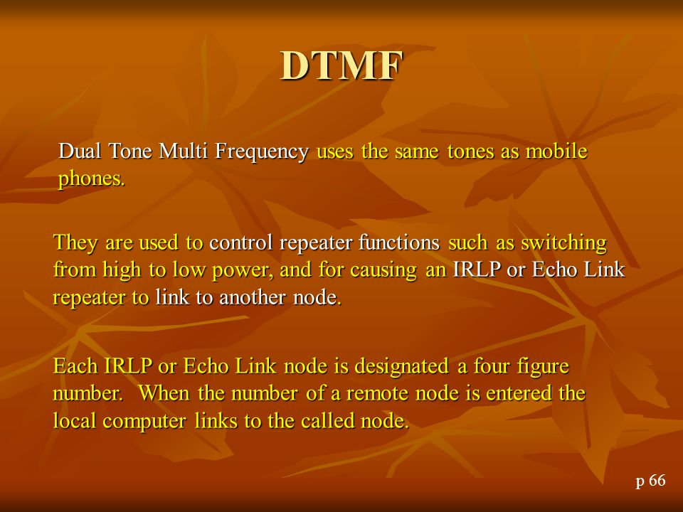 DTMF Dual Tone Multi Frequency uses the same tones as mobile phones.