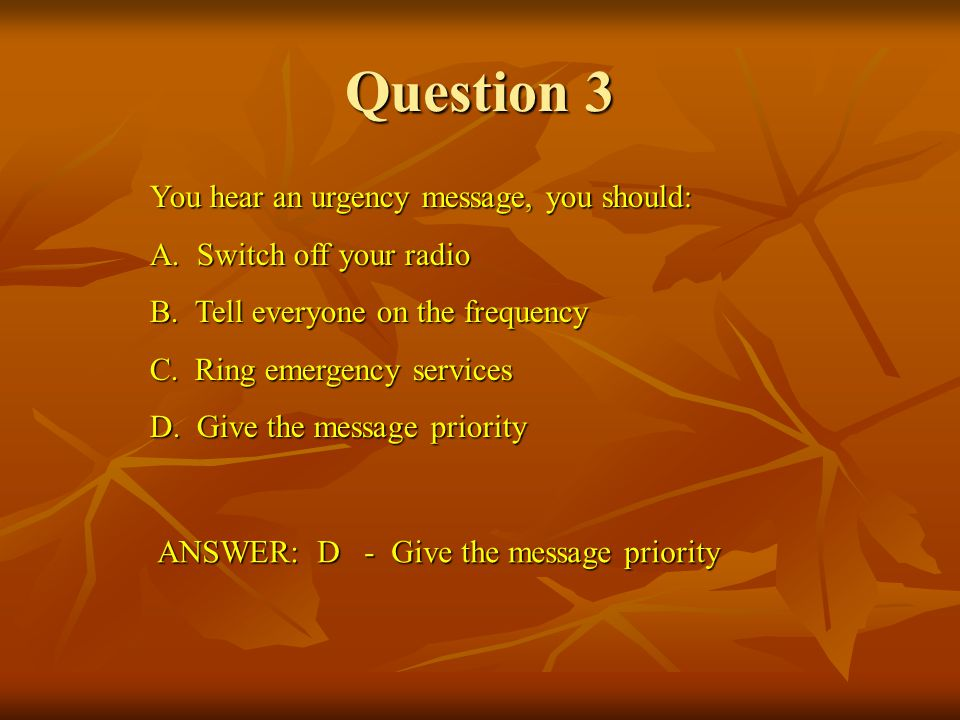 Question 3 You hear an urgency message, you should: