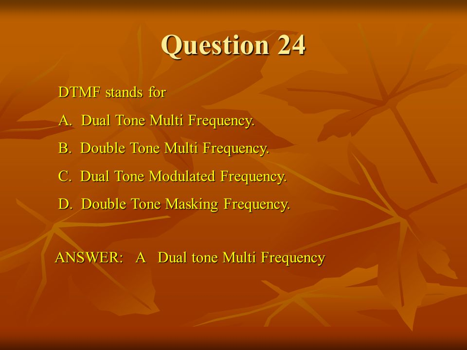 Question 24 DTMF stands for A. Dual Tone Multi Frequency.