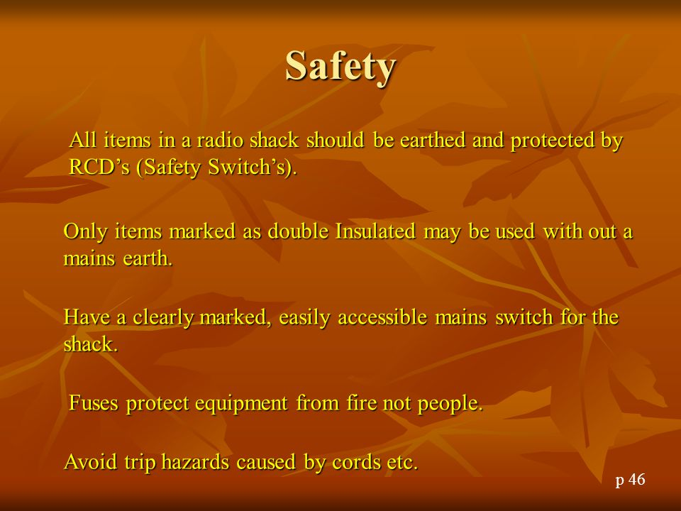 Safety All items in a radio shack should be earthed and protected by RCD's (Safety Switch's).