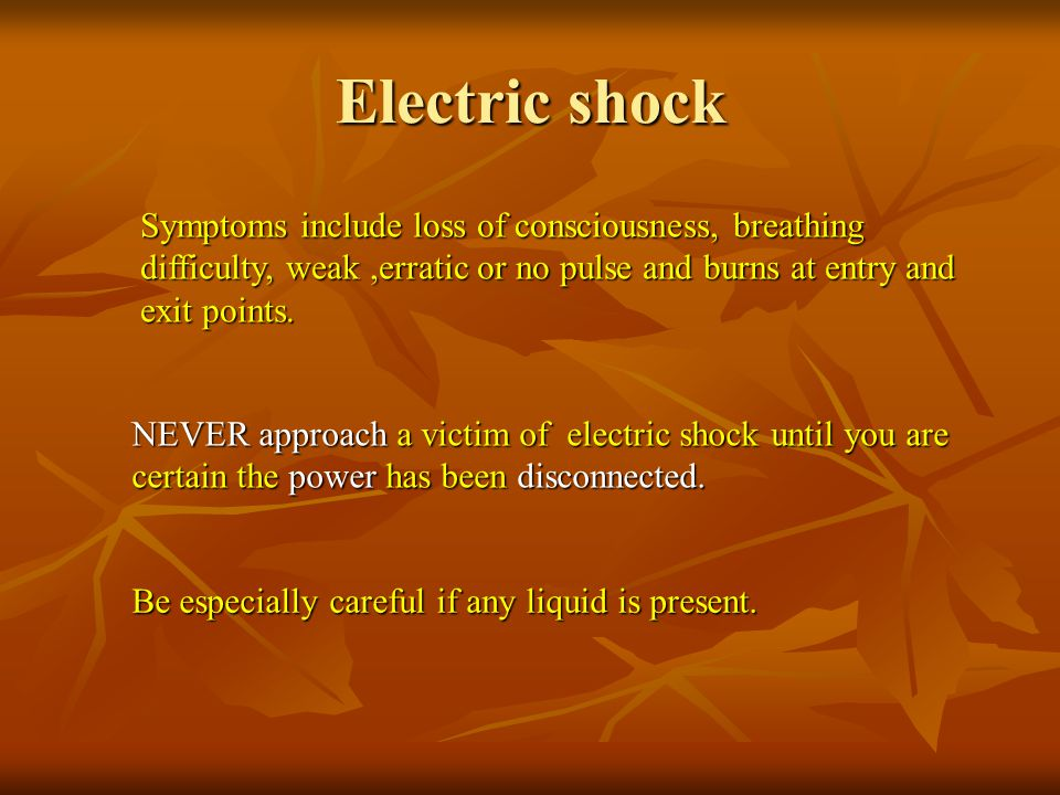 Electric shock Symptoms include loss of consciousness, breathing difficulty, weak ,erratic or no pulse and burns at entry and exit points.