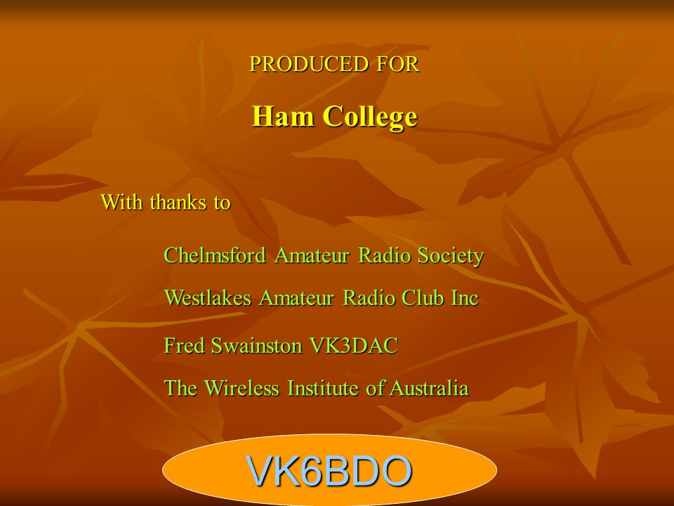 VK6BDO Ham College PRODUCED FOR With thanks to