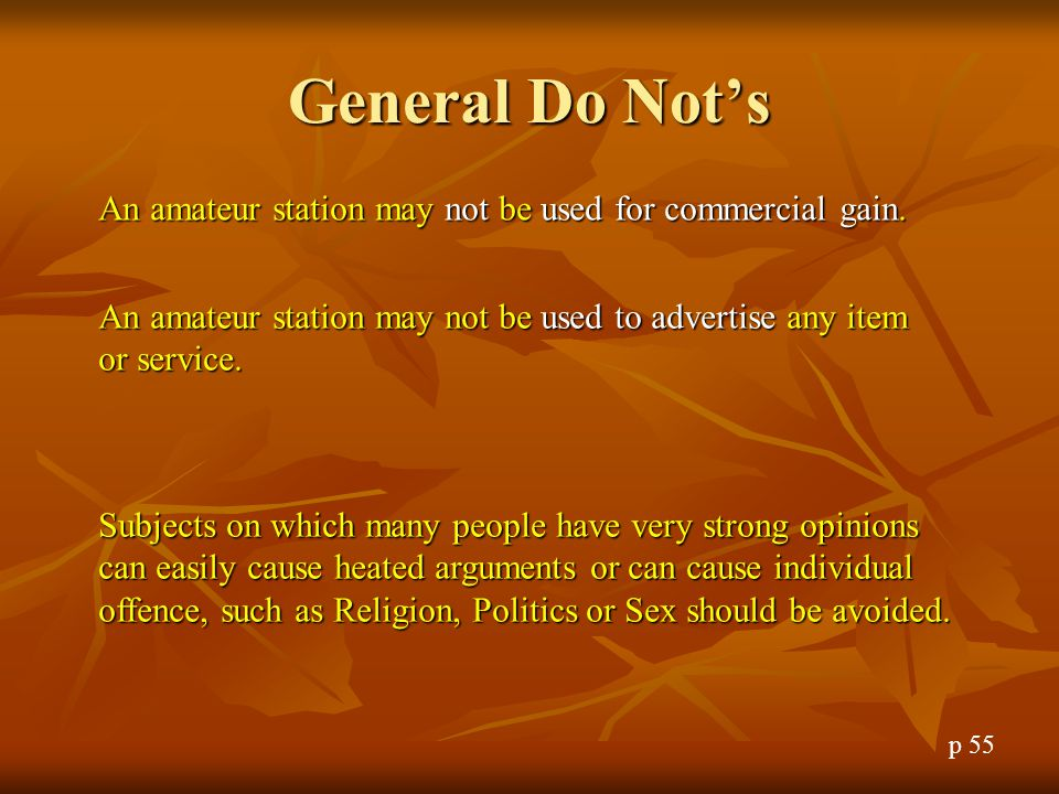 General Do Not's An amateur station may not be used for commercial gain. An amateur station may not be used to advertise any item or service.