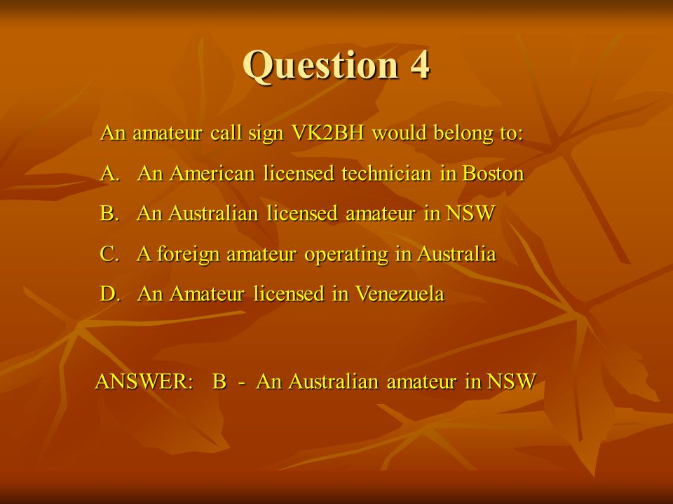 Question 4 An amateur call sign VK2BH would belong to: