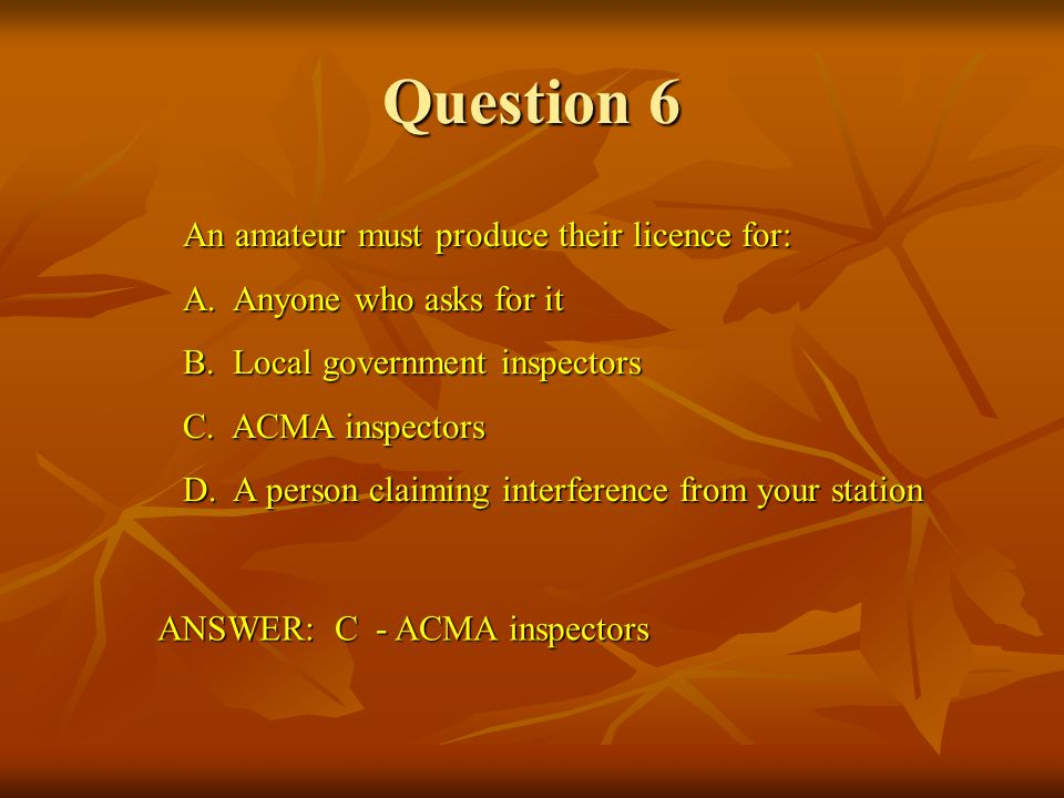 Question 6 An amateur must produce their licence for: