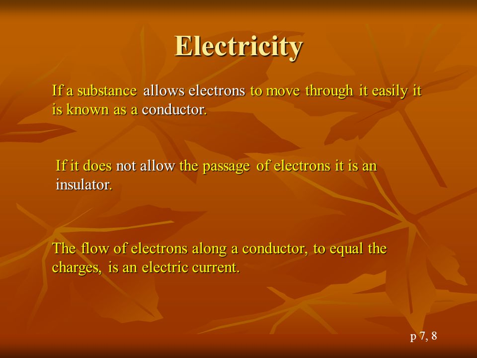Electricity If a substance allows electrons to move through it easily it is known as a conductor.