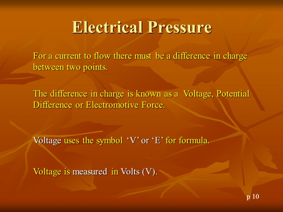 Electrical Pressure For a current to flow there must be a difference in charge between two points.