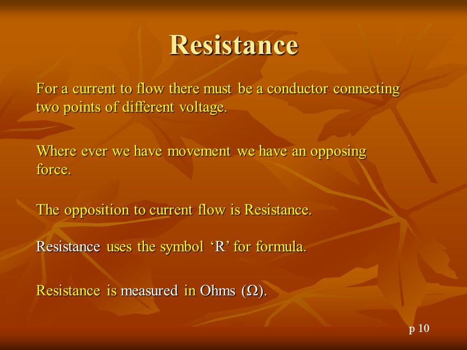 Resistance For a current to flow there must be a conductor connecting two points of different voltage.