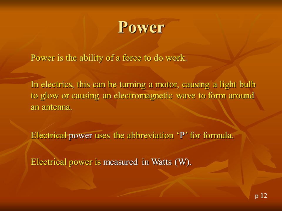 Power Power is the ability of a force to do work.