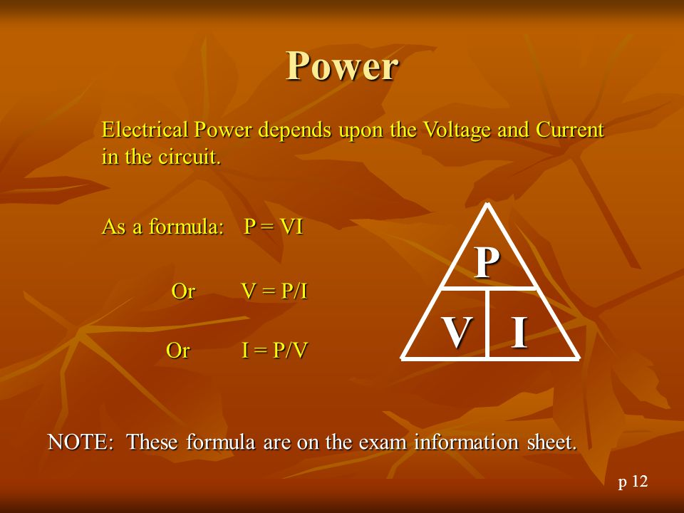 Power Electrical Power depends upon the Voltage and Current in the circuit. As a formula: P = VI.