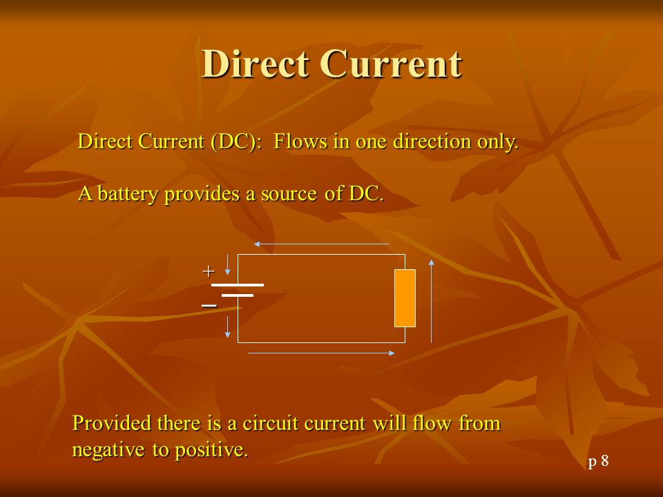 Direct Current Direct Current (DC): Flows in one direction only.