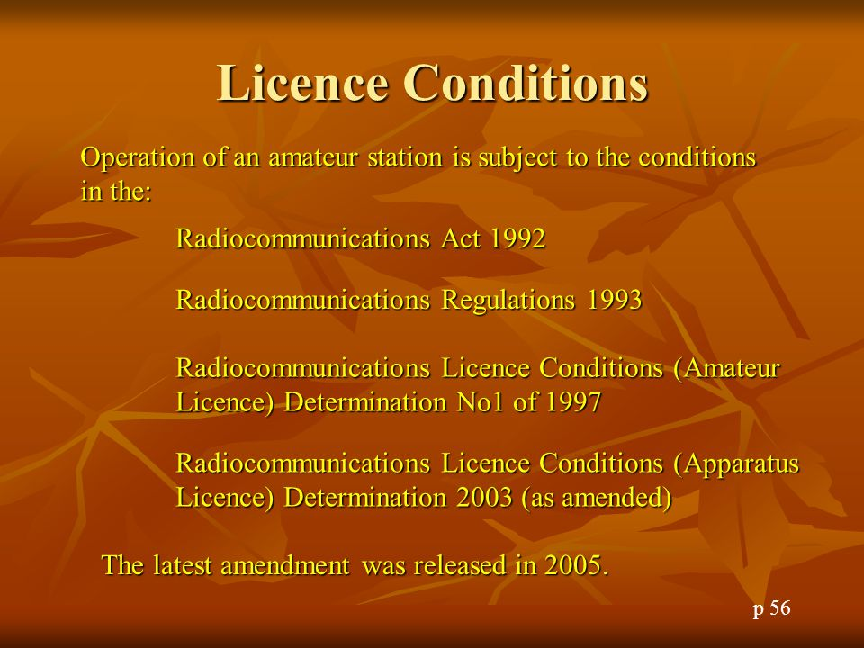 Licence Conditions Operation of an amateur station is subject to the conditions in the: Radiocommunications Act 1992.