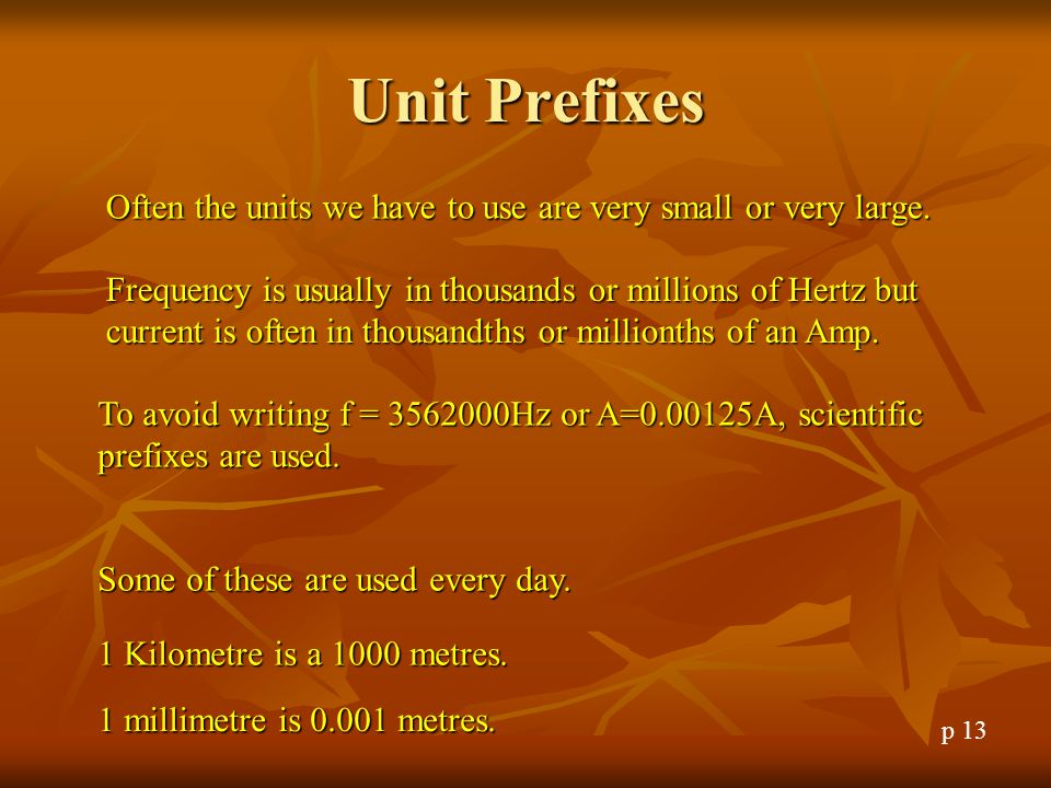 Unit Prefixes Often the units we have to use are very small or very large.