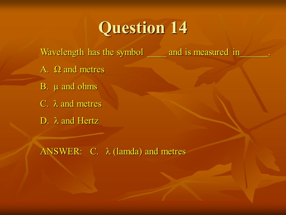 Question 14 Wavelength has the symbol ____ and is measured in______.